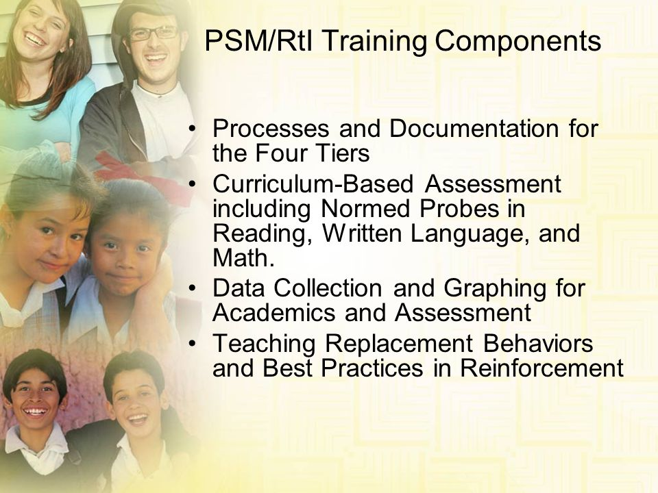 PSM/RtI Training Components Processes and Documentation for the Four Tiers Curriculum-Based Assessment including Normed Probes in Reading, Written Lan