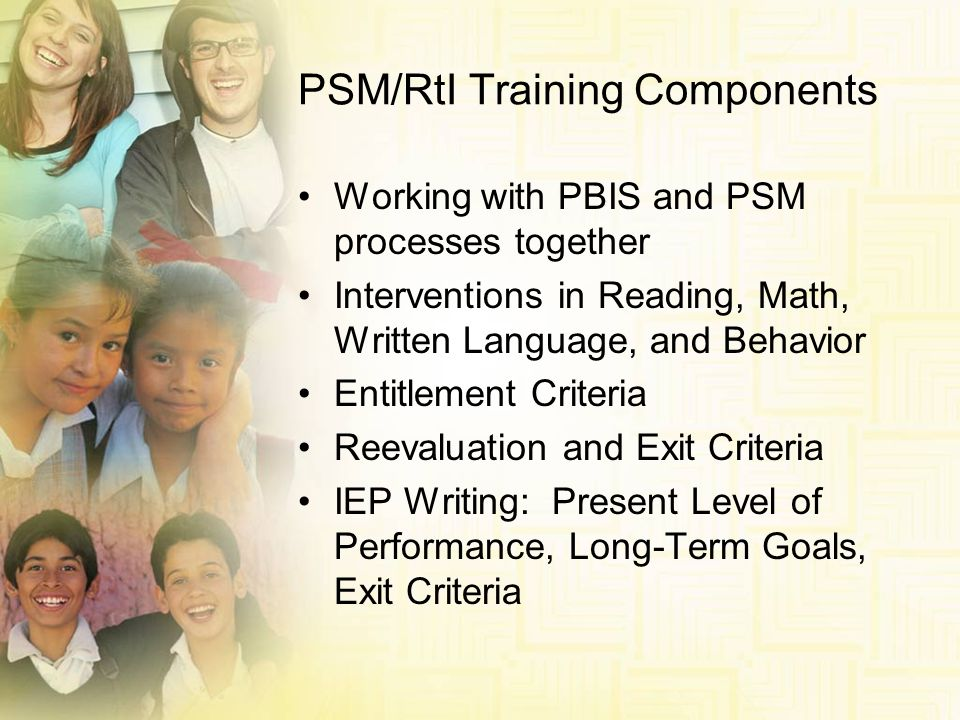 PSM/RtI Training Components Working with PBIS and PSM processes together Interventions in Reading, Math, Written Language, and Behavior Entitlement Cr