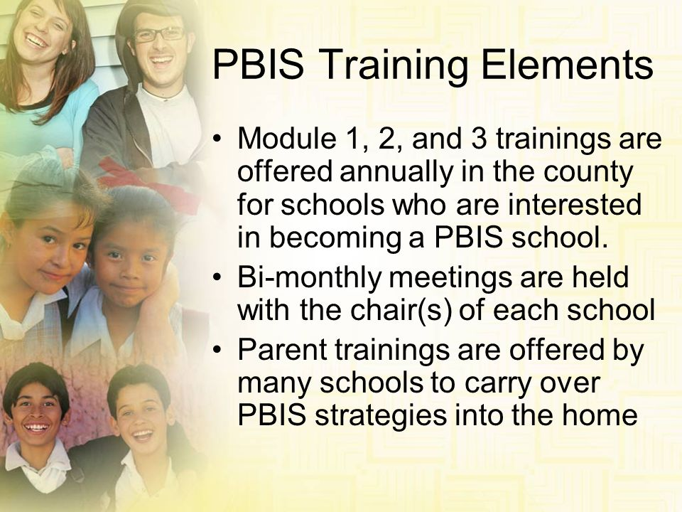 PBIS Training Elements Module 1, 2, and 3 trainings are offered annually in the county for schools who are interested in becoming a PBIS school. Bi-mo