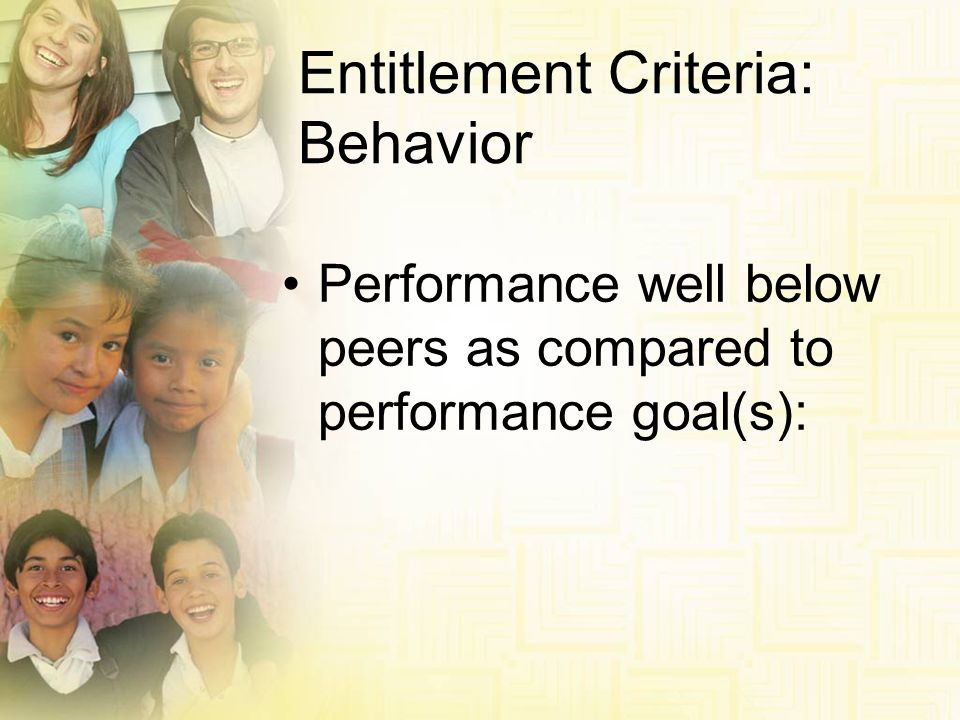 Entitlement Criteria: Behavior Performance well below peers as compared to performance goal(s):