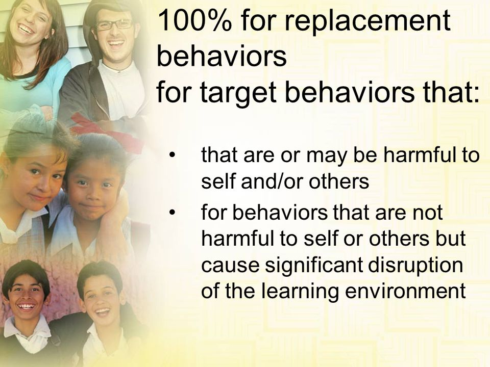 that are or may be harmful to self and/or others for behaviors that are not harmful to self or others but cause significant disruption of the learning