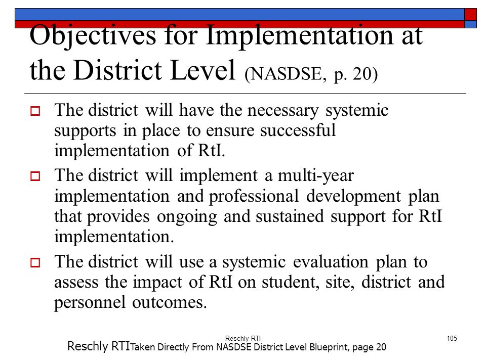Reschly RTI105 Objectives for Implementation at the District Level (NASDSE, p. 20) The district will have the necessary systemic supports in place to