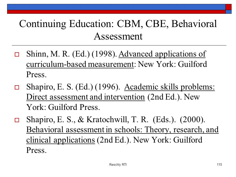 Reschly RTI115 Continuing Education: CBM, CBE, Behavioral Assessment Shinn, M. R. (Ed.) (1998). Advanced applications of curriculum-based measurement: