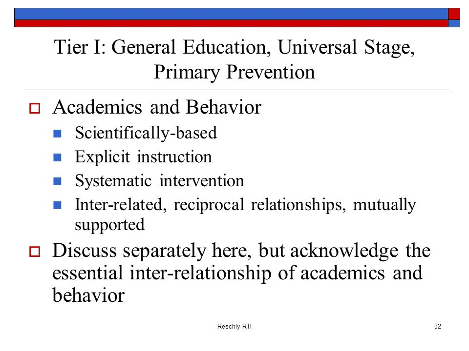 Reschly RTI32 Tier I: General Education, Universal Stage, Primary Prevention Academics and Behavior Scientifically-based Explicit instruction Systemat