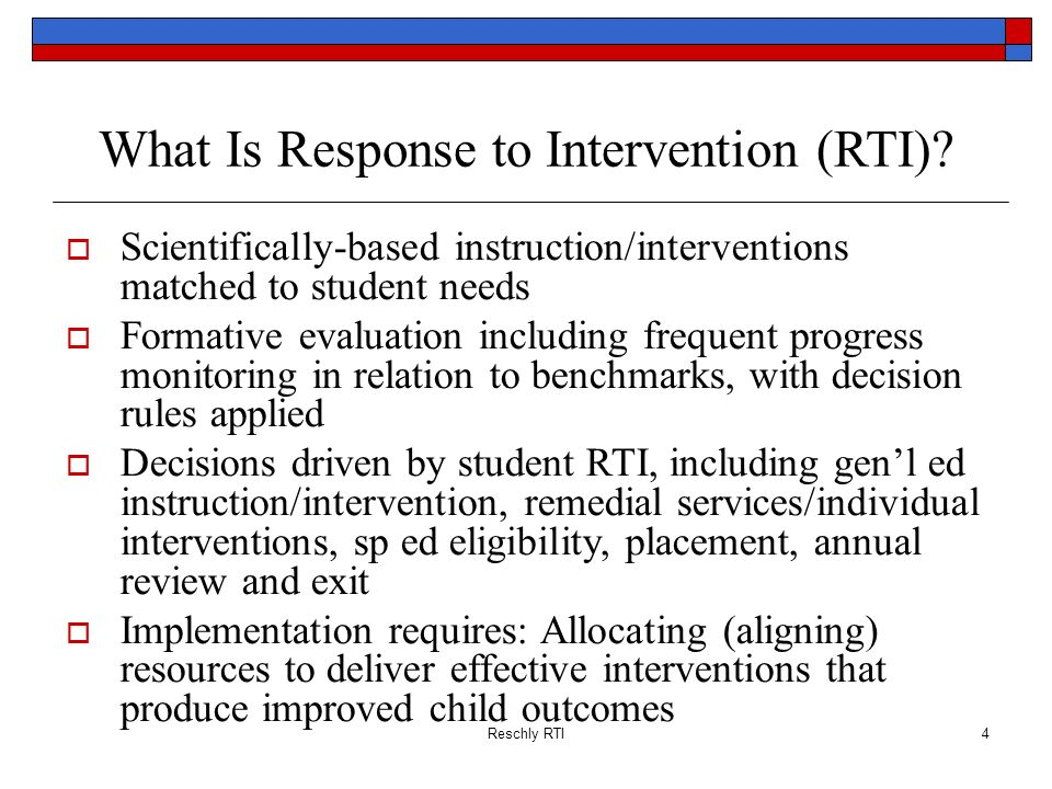 Reschly RTI95 Student Involvement Increases motivation of student Reduces teacher load Teaches self-responsibility Reschly RTI Taken Directly From Talk at RtI Innovations 2008, Utah, Given by George Batsche