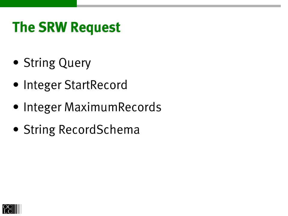 The SRW Request String Query Integer StartRecord Integer MaximumRecords String RecordSchema