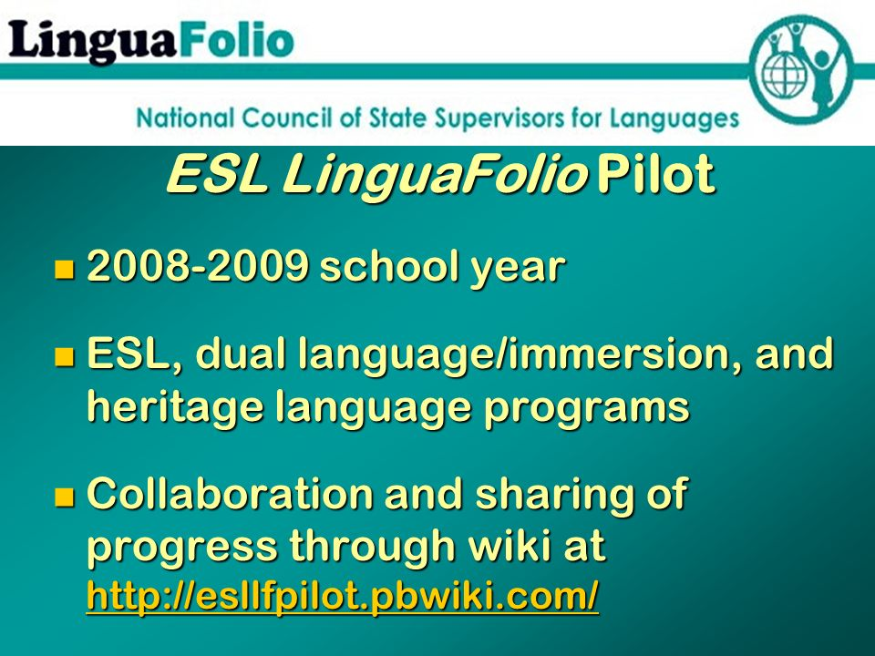 ESL LinguaFolio Pilot 2008-2009 school year 2008-2009 school year ESL, dual language/immersion, and heritage language programs ESL, dual language/imme