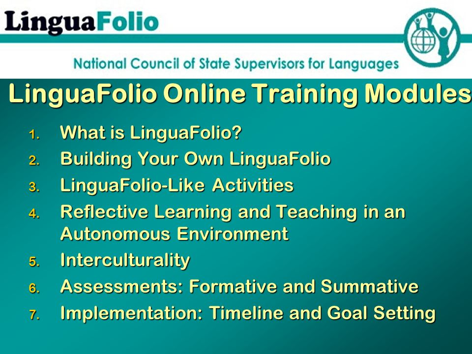 LinguaFolio Online Training Modules 1. What is LinguaFolio? 2. Building Your Own LinguaFolio 3. LinguaFolio-Like Activities 4. Reflective Learning and