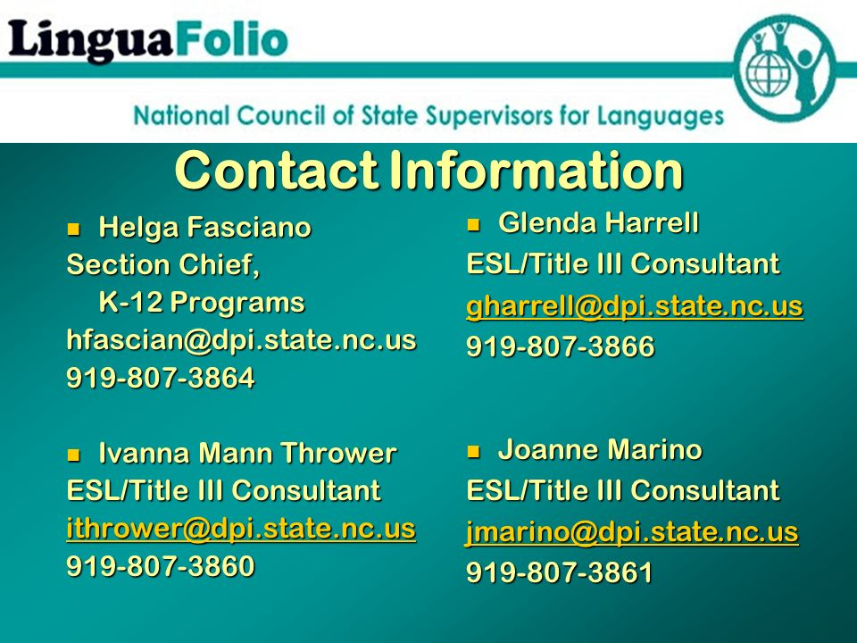 Contact Information Helga Fasciano Section Chief, K-12 Programs hfascian@dpi.state.nc.us 919-807-3864 Ivanna Mann Thrower ESL/Title III Consultant ith