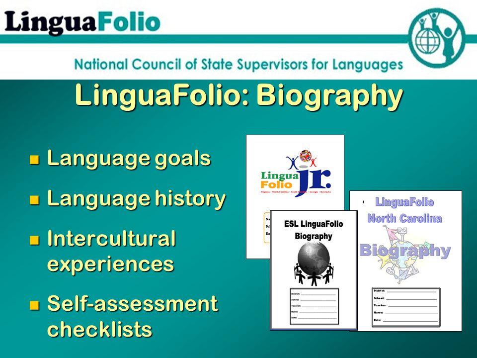 LinguaFolio: Biography Language goals Language goals Language history Language history Intercultural experiences Intercultural experiences Self-assess