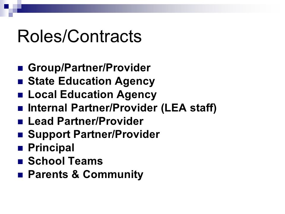 Roles/Contracts Group/Partner/Provider State Education Agency Local Education Agency Internal Partner/Provider (LEA staff) Lead Partner/Provider Support Partner/Provider Principal School Teams Parents & Community