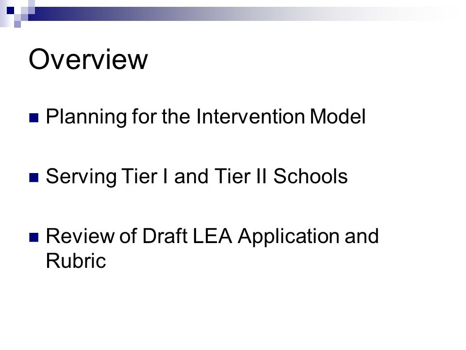 Overview Planning for the Intervention Model Serving Tier I and Tier II Schools Review of Draft LEA Application and Rubric