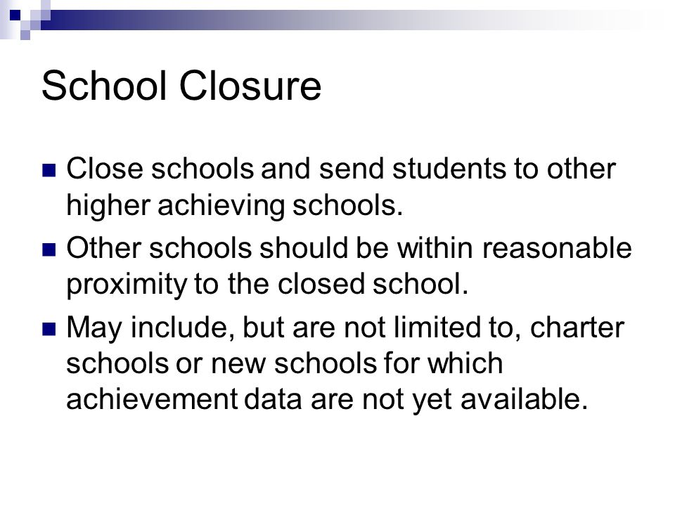 School Closure Close schools and send students to other higher achieving schools.