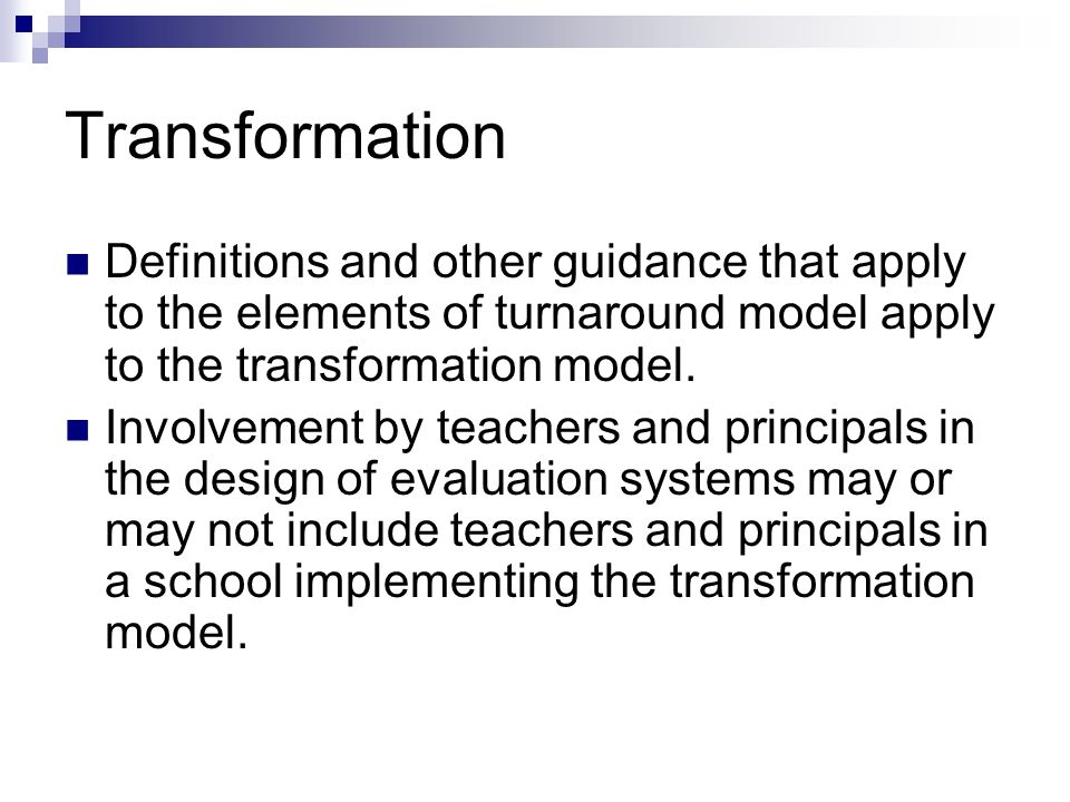 Transformation Definitions and other guidance that apply to the elements of turnaround model apply to the transformation model.