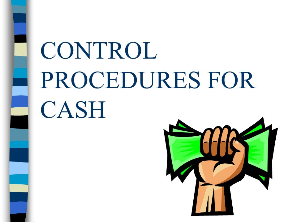 CONTROL PROCEDURES FOR CASH
