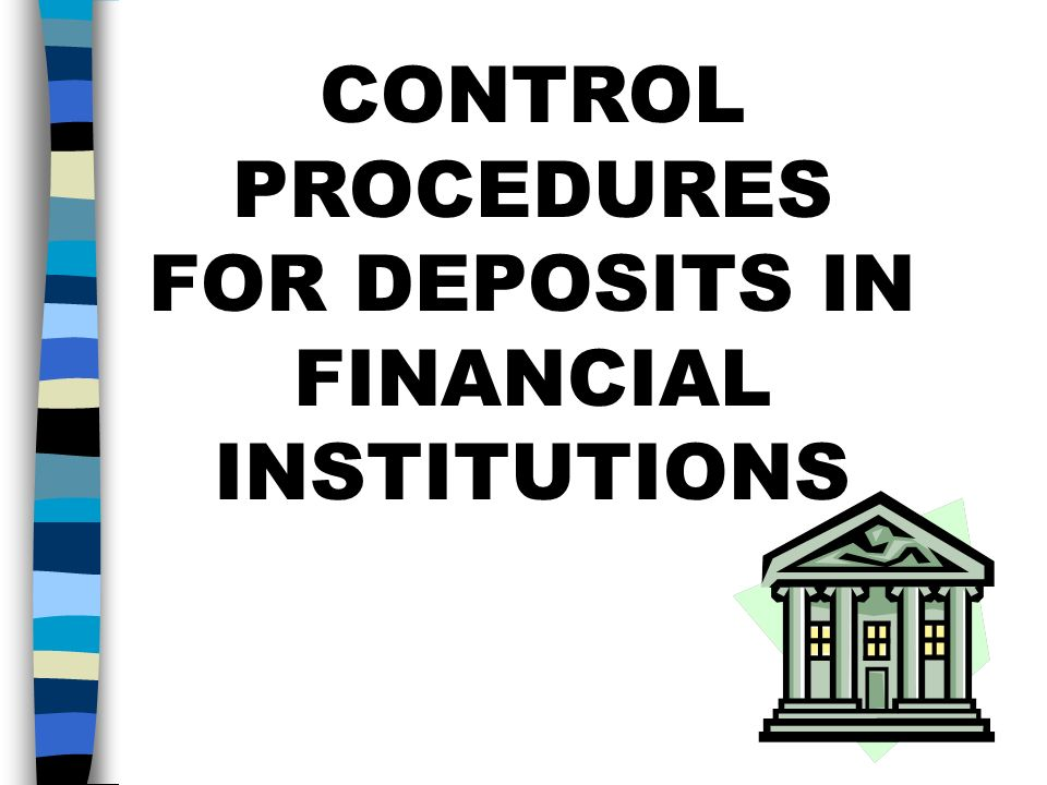 CONTROL PROCEDURES FOR DEPOSITS IN FINANCIAL INSTITUTIONS