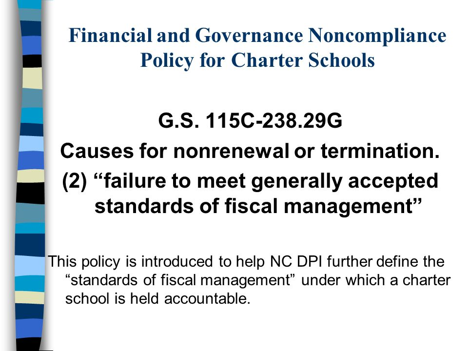Financial and Governance Noncompliance Policy for Charter Schools G.S. 115C-238.29G Causes for nonrenewal or termination. (2) failure to meet generall
