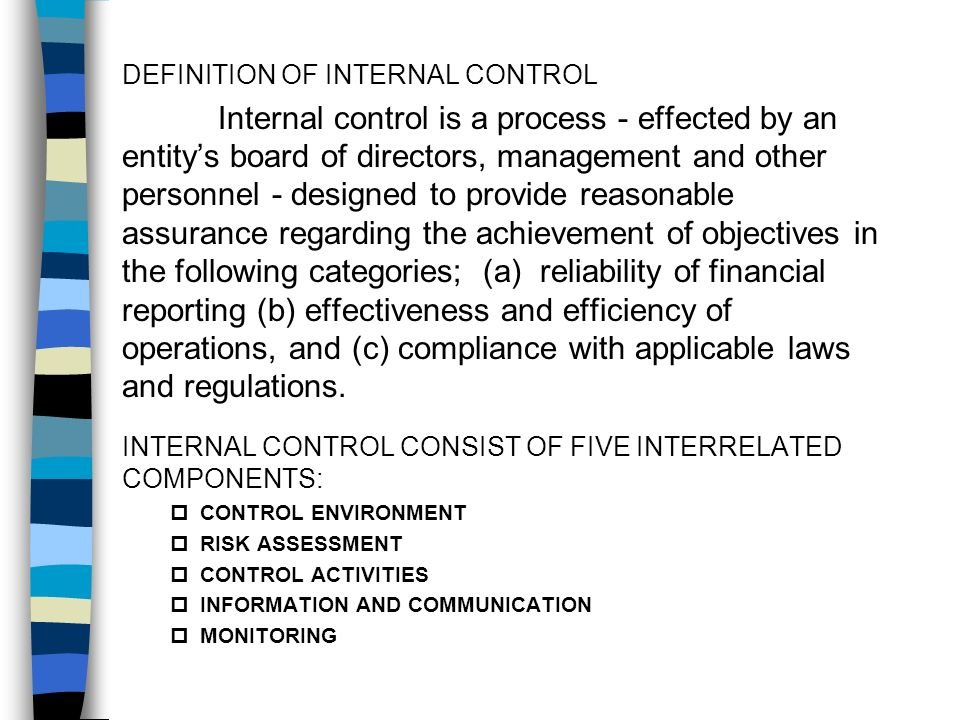 DEFINITION OF INTERNAL CONTROL Internal control is a process - effected by an entitys board of directors, management and other personnel - designed to