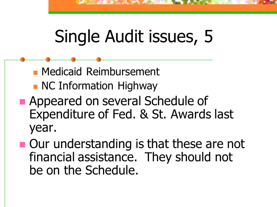 Single Audit issues, 5 Medicaid Reimbursement NC Information Highway Appeared on several Schedule of Expenditure of Fed.