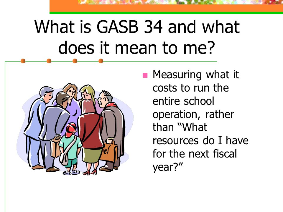 What is GASB 34 and what does it mean to me.