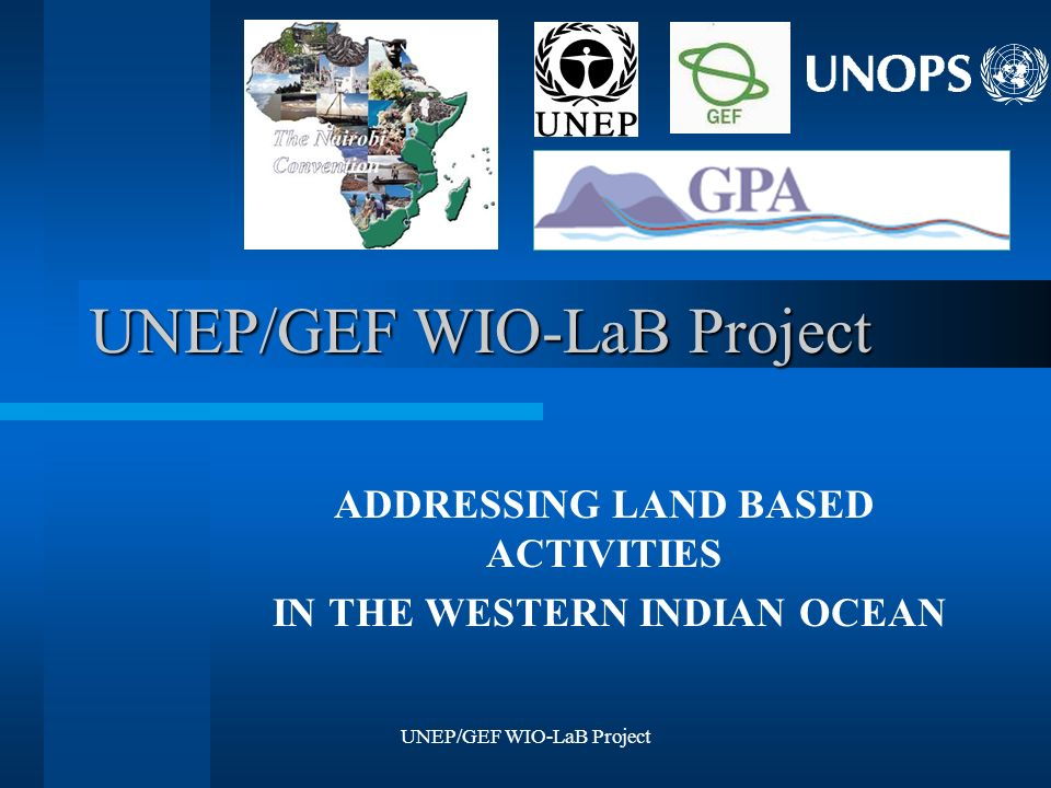 UNEP/GEF WIO-LaB Project ADDRESSING LAND BASED ACTIVITIES IN THE WESTERN INDIAN OCEAN
