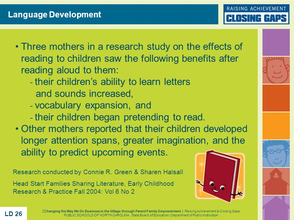 Three mothers in a research study on the effects of reading to children saw the following benefits after reading aloud to them: - their childrens abil