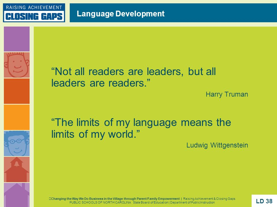 Not all readers are leaders, but all leaders are readers. Harry Truman The limits of my language means the limits of my world. Ludwig Wittgenstein Lan