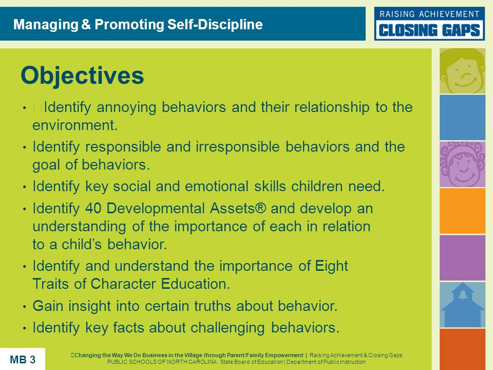 Objectives Identify annoying behaviors and their relationship to the environment. Identify responsible and irresponsible behaviors and the goal of beh