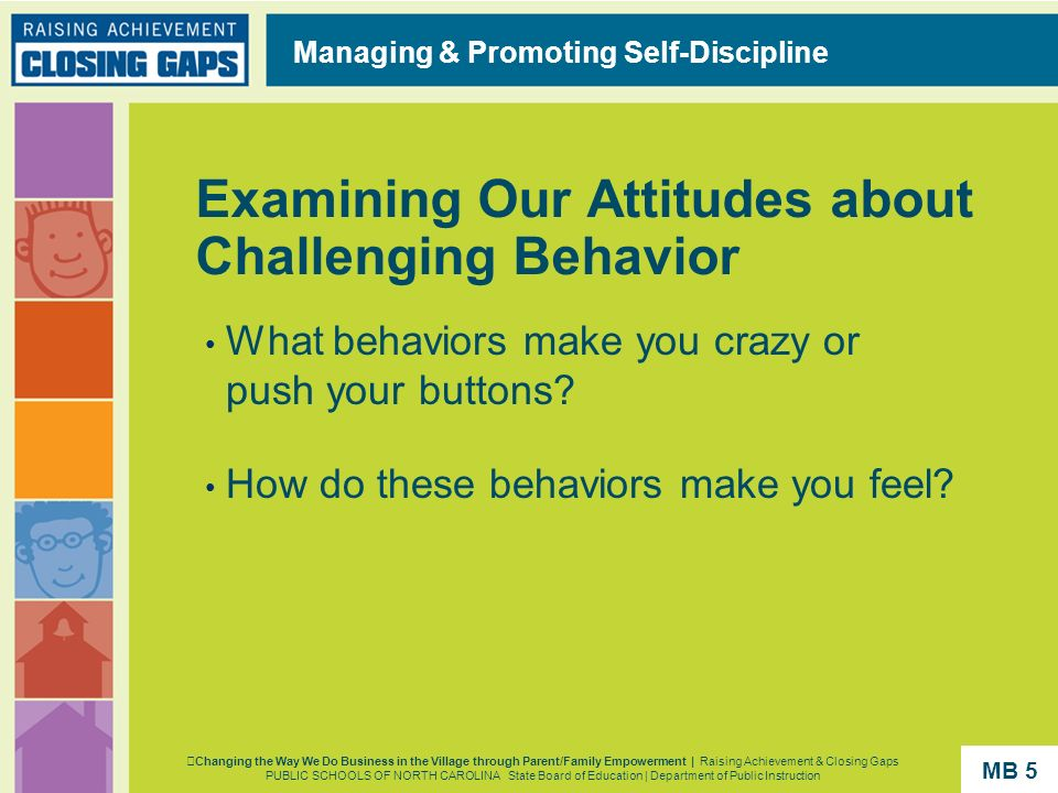 Examining Our Attitudes about Challenging Behavior What behaviors make you crazy or push your buttons? How do these behaviors make you feel? Managing