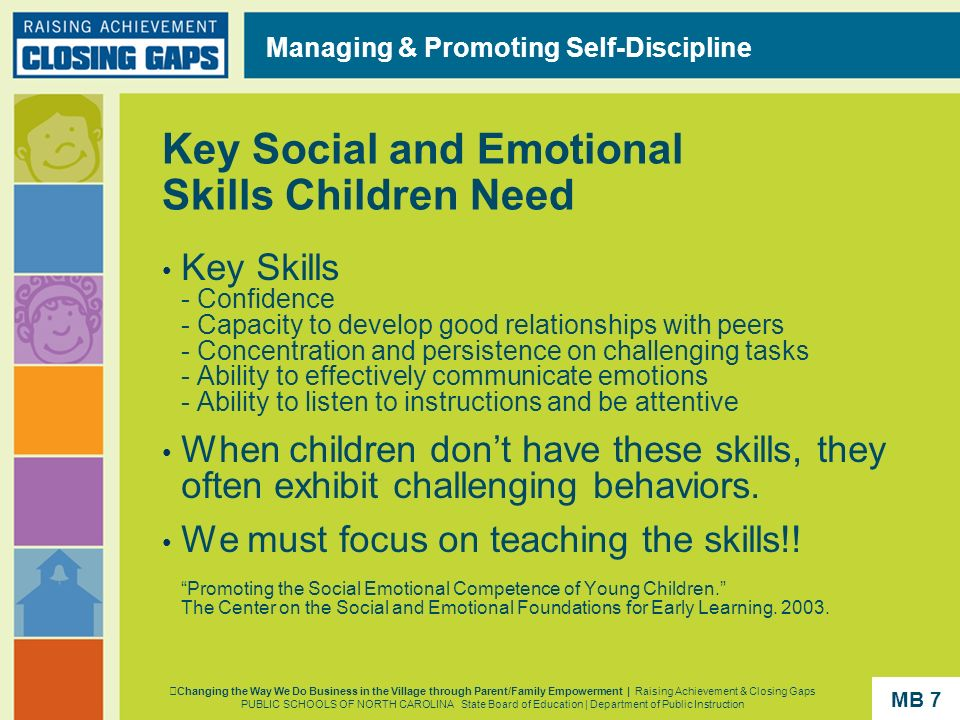 Key Social and Emotional Skills Children Need Key Skills - Confidence - Capacity to develop good relationships with peers - Concentration and persiste