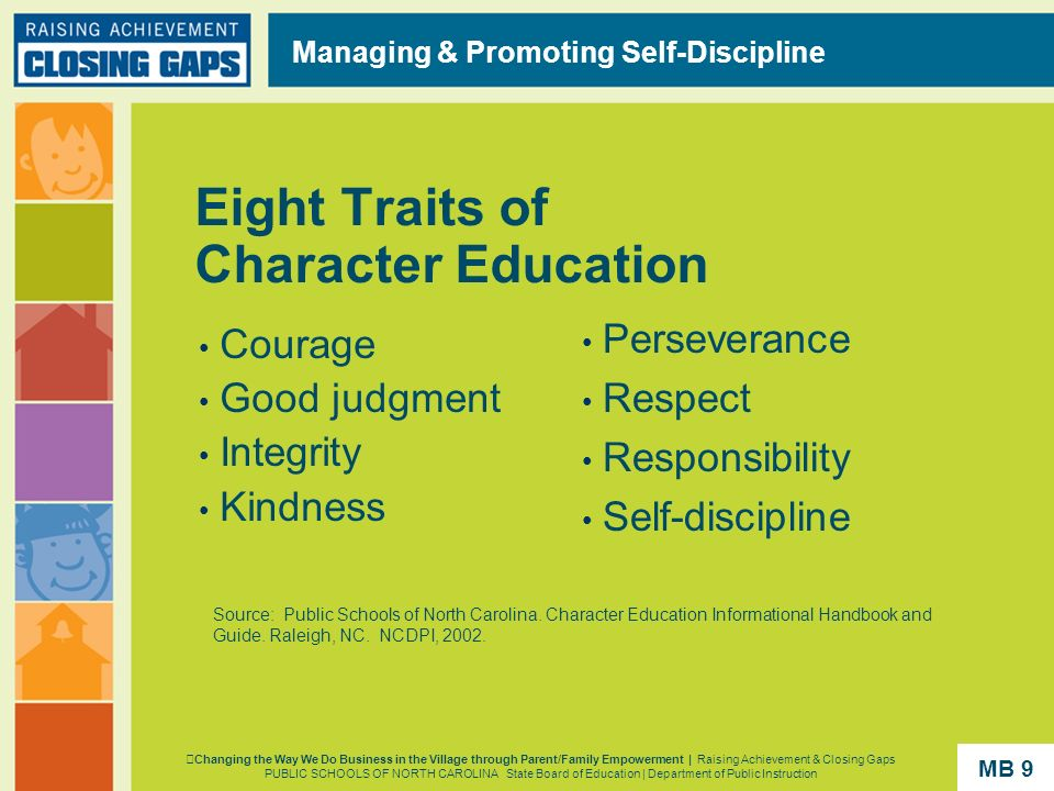 Eight Traits of Character Education Courage Good judgment Integrity Kindness Perseverance Respect Responsibility Self-discipline Managing & Promoting