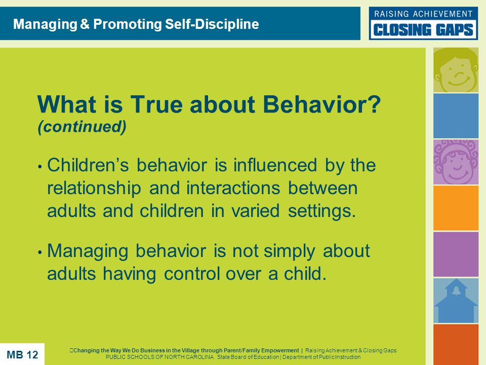 What is True about Behavior? (continued) Childrens behavior is influenced by the relationship and interactions between adults and children in varied s