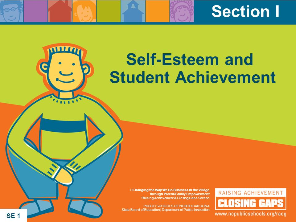 Section I Self-Esteem and Student Achievement SE 1 Changing the Way We Do Business in the Village through Parent/Family Empowerment Raising Achievemen