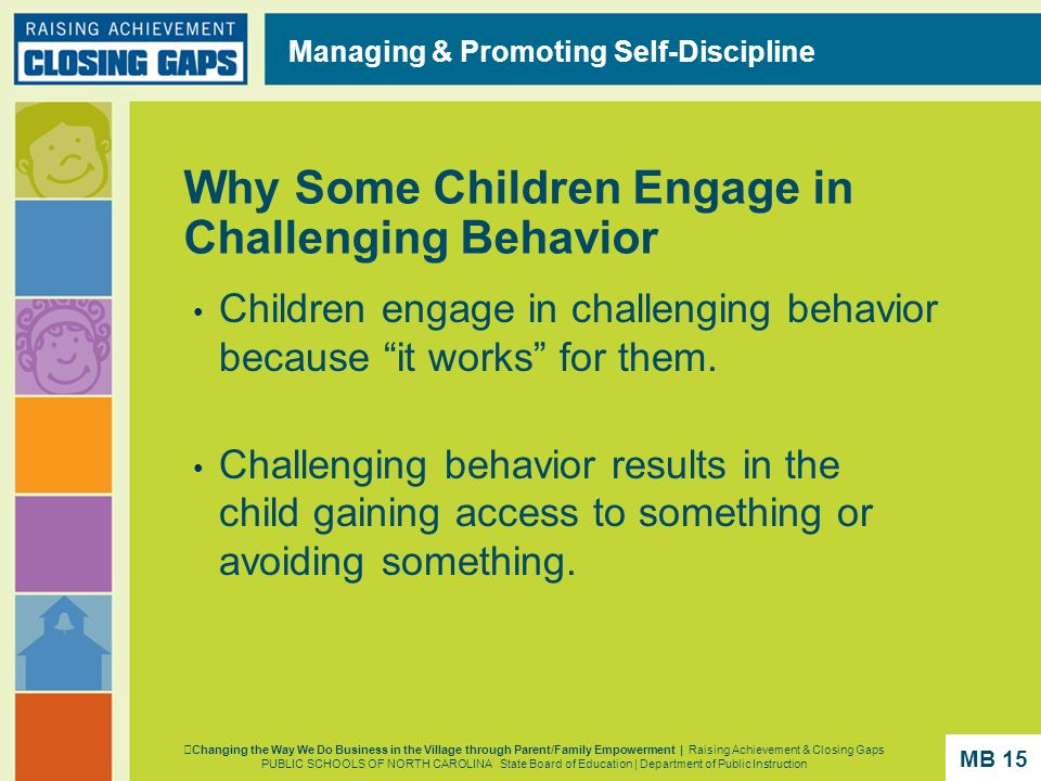 Why Some Children Engage in Challenging Behavior Children engage in challenging behavior because it works for them. Challenging behavior results in th