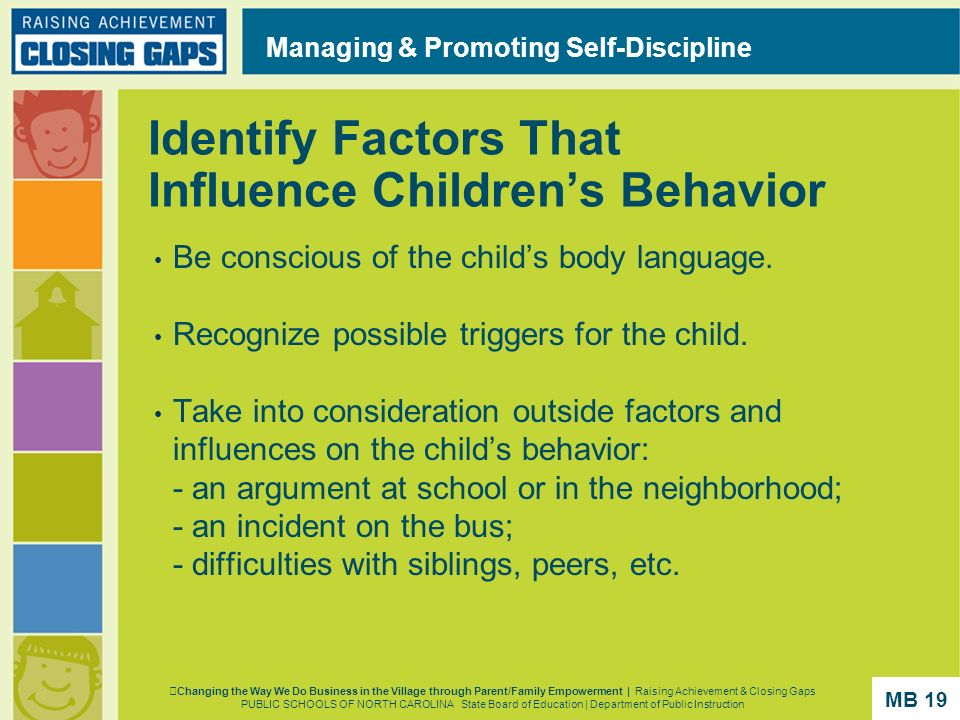 Identify Factors That Influence Childrens Behavior Be conscious of the childs body language. Recognize possible triggers for the child. Take into cons