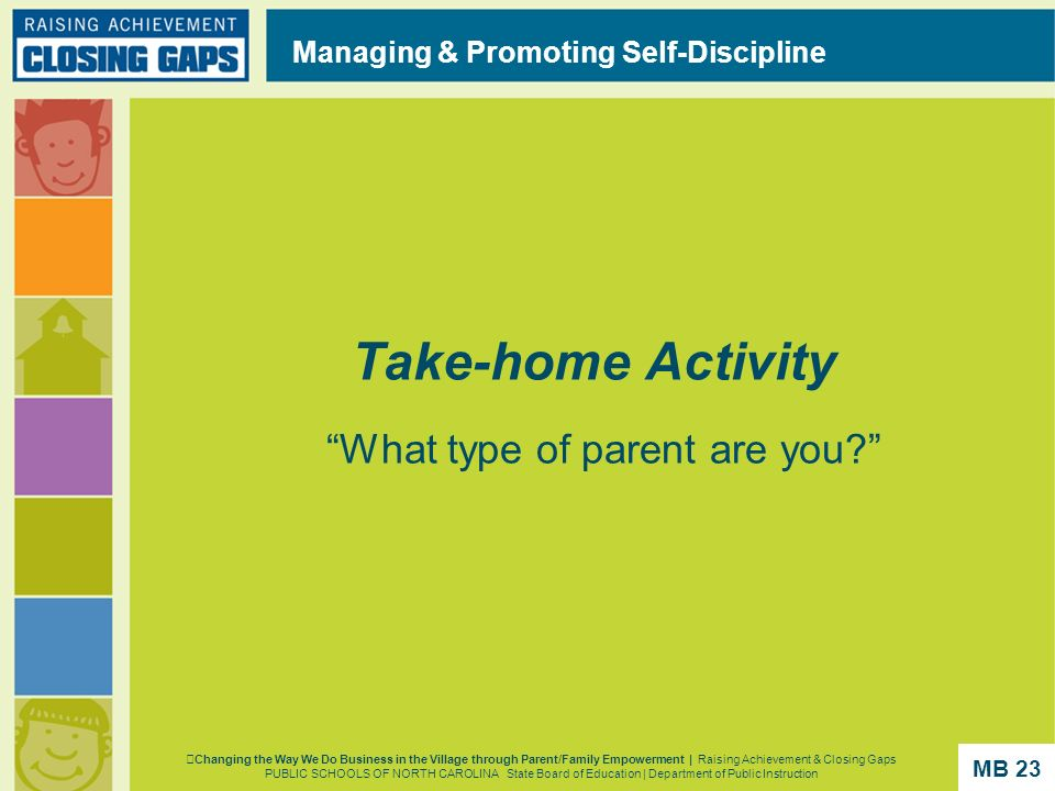 Take-home Activity What type of parent are you? Managing & Promoting Self-Discipline Changing the Way We Do Business in the Village through Parent/Fam