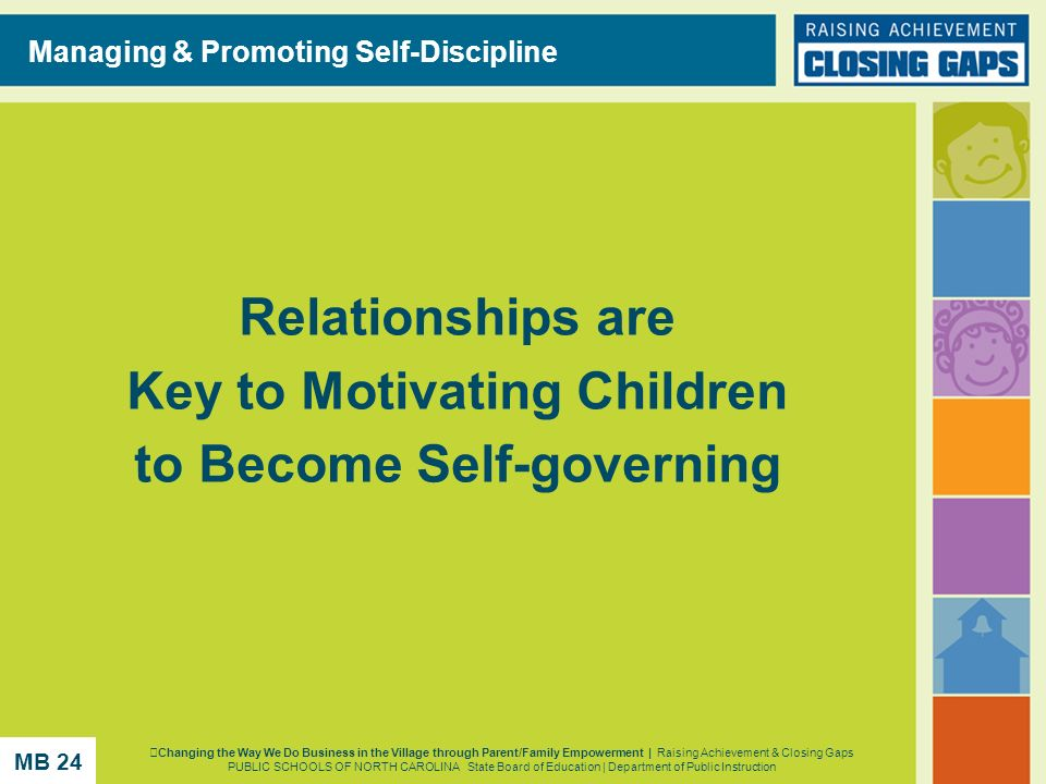 Section V Relationships are Key to Motivating Children to Become Self-governing Managing & Promoting Self-Discipline Changing the Way We Do Business i