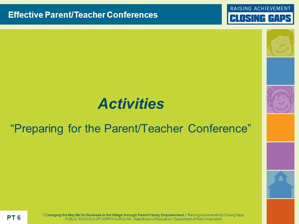 Activities Preparing for the Parent/Teacher Conference Effective Parent/Teacher Conferences Changing the Way We Do Business in the Village through Par