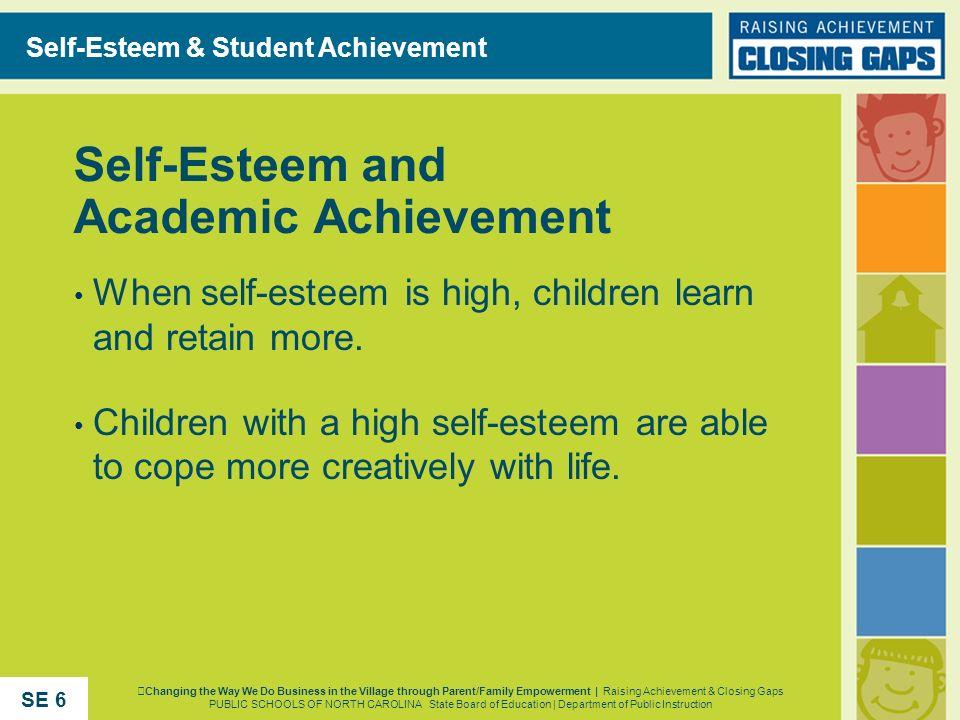 Self-Esteem and Academic Achievement When self-esteem is high, children learn and retain more. Children with a high self-esteem are able to cope more