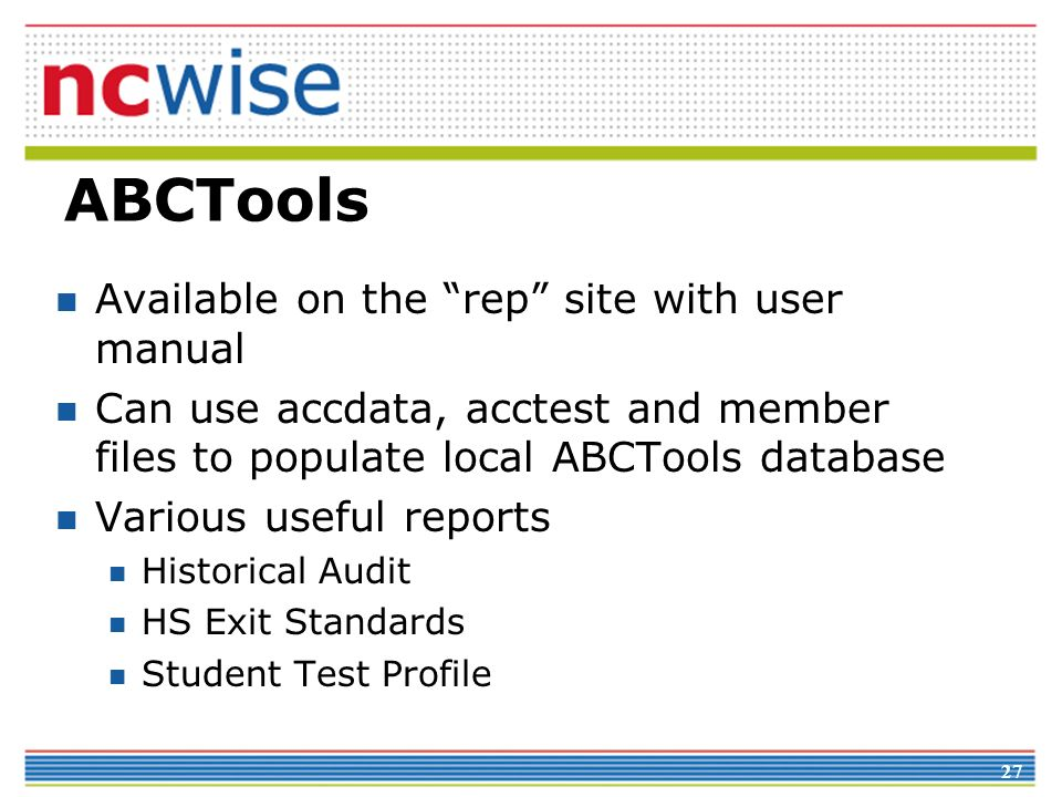 27 ABCTools Available on the rep site with user manual Can use accdata, acctest and member files to populate local ABCTools database Various useful re