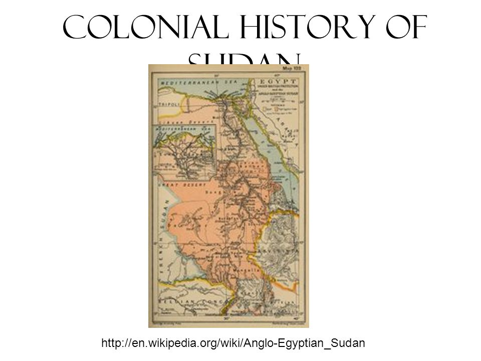 Colonial History of Sudan http://en.wikipedia.org/wiki/Anglo-Egyptian_Sudan