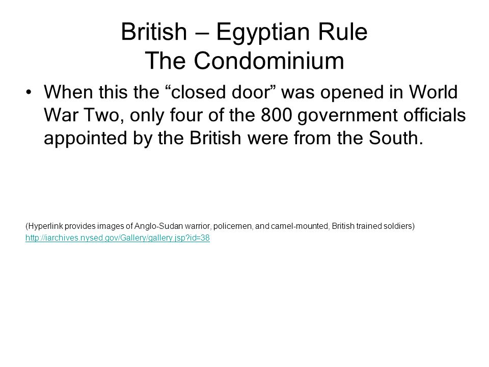 British – Egyptian Rule The Condominium When this the closed door was opened in World War Two, only four of the 800 government officials appointed by