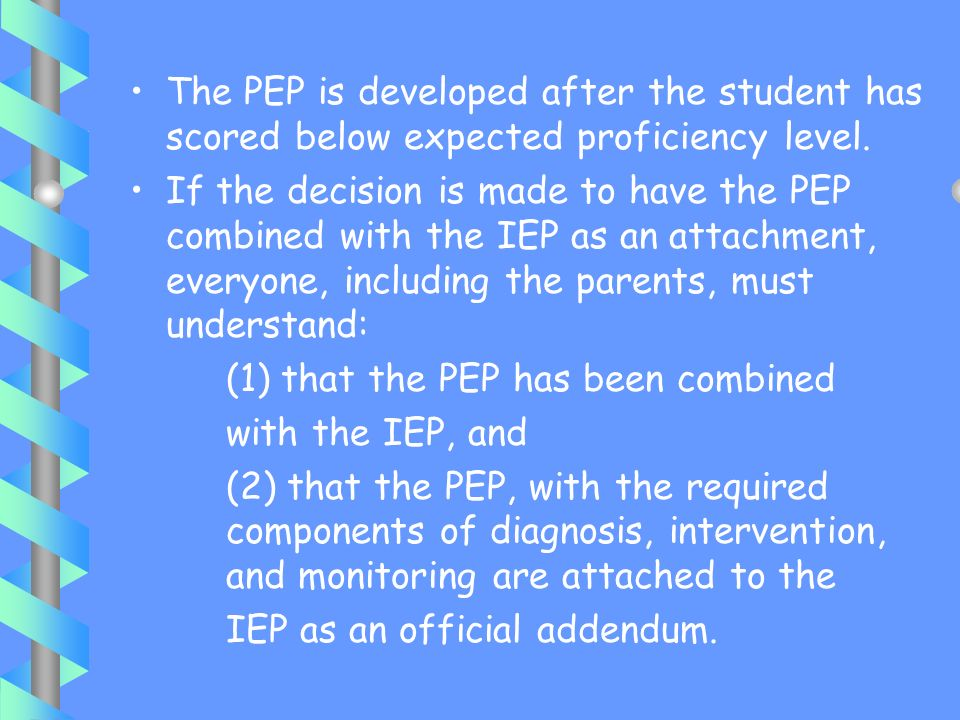 Relationship of the Personalized Education Plan to the Individualized Education Program The Individualized Education Program (IEP) may not be used as