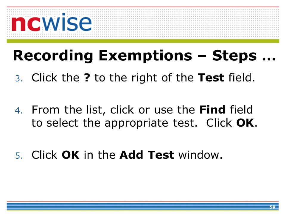 59 Recording Exemptions – Steps … 3. Click the . to the right of the Test field.