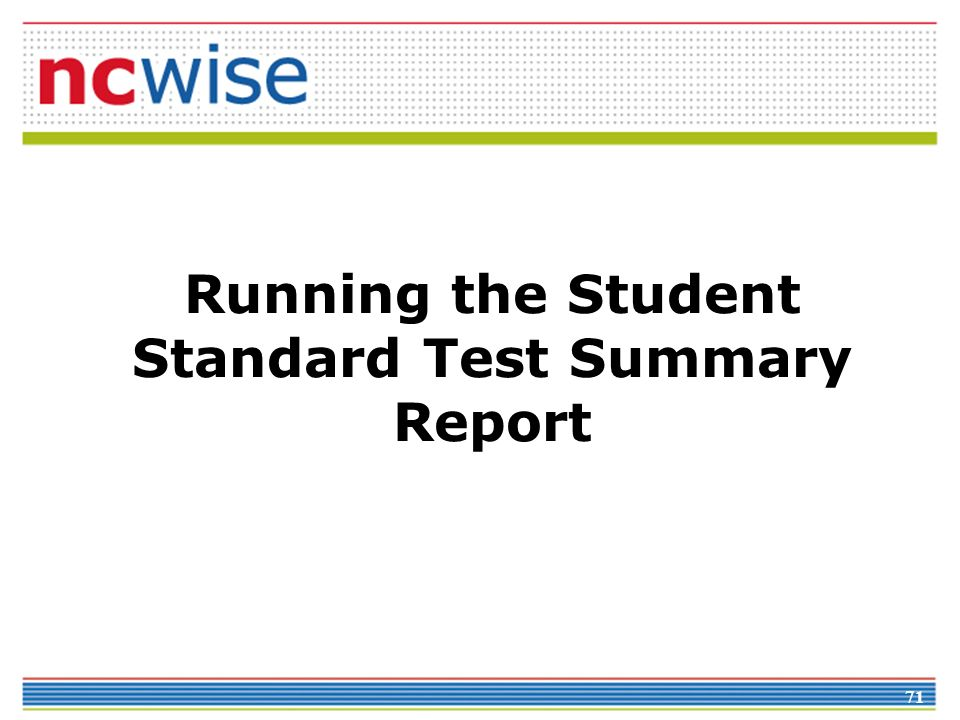 71 Running the Student Standard Test Summary Report