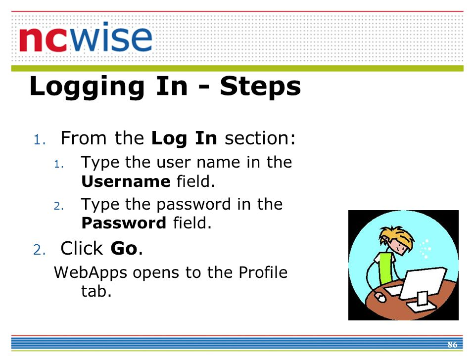 86 Logging In - Steps 1. From the Log In section: 1.