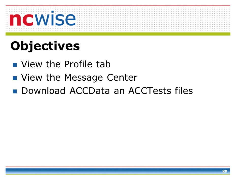 89 Objectives View the Profile tab View the Message Center Download ACCData an ACCTests files