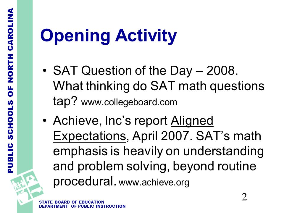 PUBLIC SCHOOLS OF NORTH CAROLINA STATE BOARD OF EDUCATION DEPARTMENT OF PUBLIC INSTRUCTION 2 Opening Activity SAT Question of the Day – 2008.