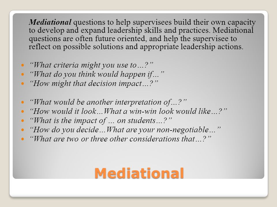 Mediational Mediational questions to help supervisees build their own capacity to develop and expand leadership skills and practices.