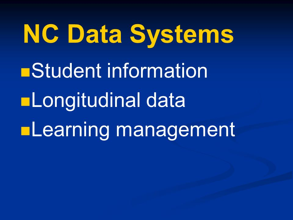 Student information Longitudinal data Learning management NC Data Systems